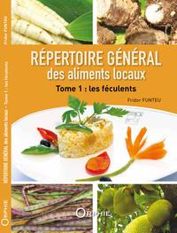 Repertoire général des aliments locaux, tome 1: Les féculents